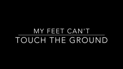 My Feet Can't Touch The Ground