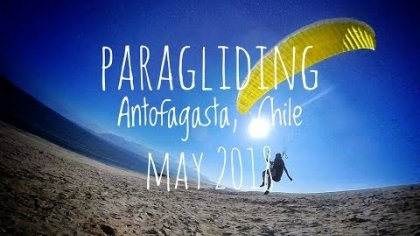 PART 1: Paragliding Antofagasta, Chile! Rinconada, May 2018